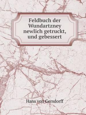 Feldbuch Der Wundartzney Newlich Getruckt, Und Gebessert