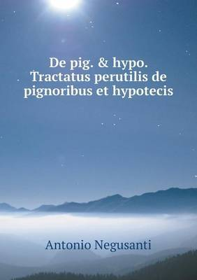 de Pig. & Hypo. Tractatus Perutilis de Pignoribus Et Hypotecis