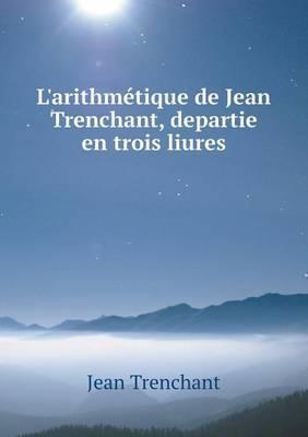 L'Arithmetique de Jean Trenchant, Departie En Trois Liures