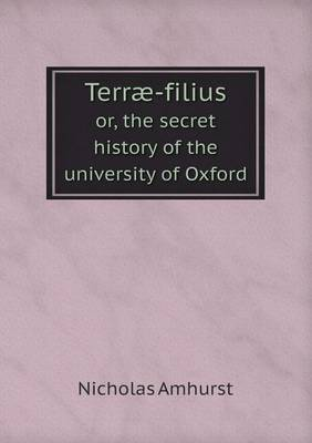 Terrae-Filius Or, the Secret History of the University of Oxford