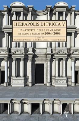 Hierapolis Di Frigia V: Le Attivita Delle Campagne Di Scavo E Restauro 2004-2006