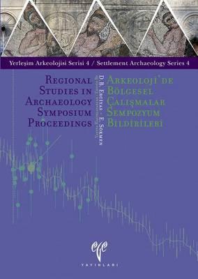 Regional Studies in Archaeology Symposium Proceedings: Arkeoloji'de Bolgesel Salismalar Sempozyum Bildirileri