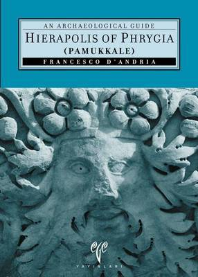 Hierapolis of Phrygia (Pammukkale): An Archaeological Guide