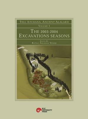 Tell Atchana, Ancient Alalakh Volume 1: The 2003-2004 Excavations Seasons