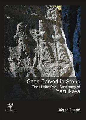 Gods Carved in Stone: The Hittite Rock Sanctuary of Yazilikaya