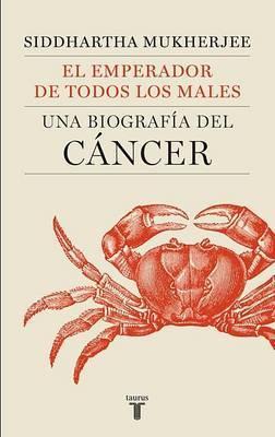 El Emperador de Todos Los Males: Una Biografia del Cancer