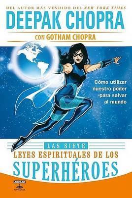 Las Siete Leyes Espirituales de los Superheroes: Como Utilizar Nuestro Poder Para Salvar al Mundo