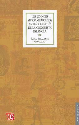 Los Codices Mesoamericanos Antes y Despues de la Conquista Espanola