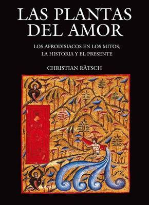 Las Plantas del Amor: Los Afrodisiacos En Los Mitos, La Historia y El Presente