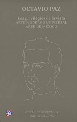 Obras Completas, IV. Los Privilegios de La Vista. Arte Moderno Universal. Arte de Mexico