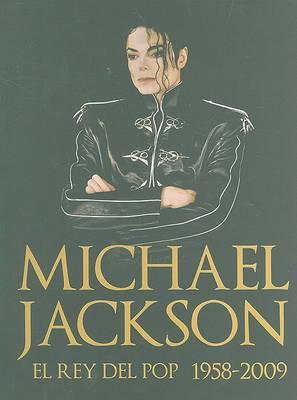 Michael Jackson: El Rey del Pop 1958-2009