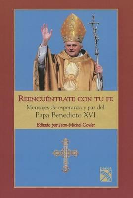 Reencuentrate Con Tu Fe: Mensajes de Esperanza y Paz del Papa Benedicto XVI