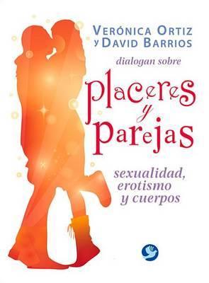 Veronica Ortiz y David Barrios Dialogan Sobre Placeres y Parejas: Sexualidad, Erotismo y Cuerpos