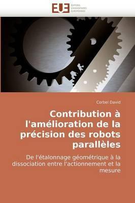 Contribution A L'Amelioration de La Precision Des Robots Paralleles