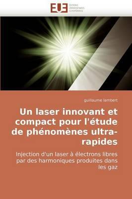 Un Laser Innovant Et Compact Pour L''Etude de Phenomenes Ultra-Rapides