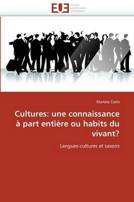 Cultures: Une Connaissance a Part Entiere Ou Habits Du Vivant?