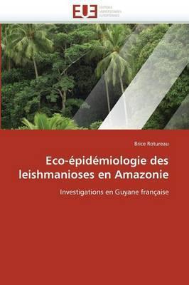 Eco-Epidemiologie Des Leishmanioses En Amazonie