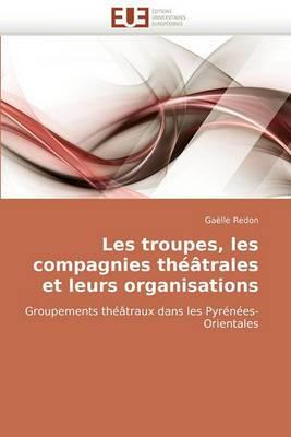 Les Troupes, Les Compagnies Theatrales Et Leurs Organisations