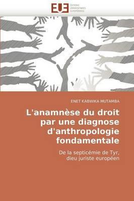 L''Anamnese Du Droit Par Une Diagnose D''Anthropologie Fondamentale