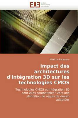 Impact Des Architectures D''Integration 3D Sur Les Technologies CMOS