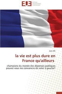 La Vie Est Plus Dure En France Qu'ailleurs