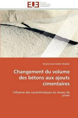 Changement Du Volume Des Betons Aux Ajouts Cimentaires