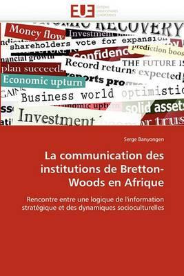 La Communication Des Institutions de Bretton-Woods En Afrique