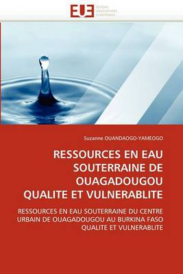 Ressources En Eau Souterraine de Ouagadougou Qualite Et Vulnerablite