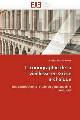 L''Iconographie de la Vieillesse En Grece Archaique