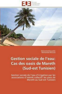 Gestion Sociale de L Eau: Cas Des Oasis de Mareth (Sud-Est Tunisien)