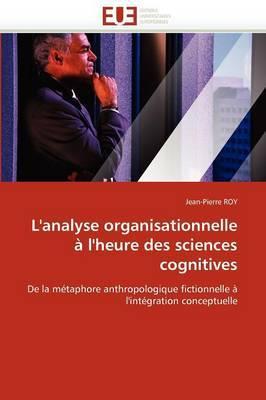L''Analyse Organisationnelle A L''Heure Des Sciences Cognitives