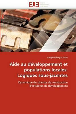 Aide Au Developpement Et Populations Locales: Logiques Sous-Jacentes