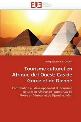 Tourisme Culturel En Afrique de L'Ouest: Cas de Goree Et de Djenne
