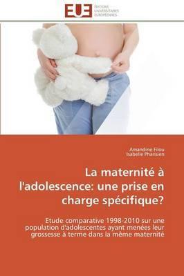 La Maternite A L'Adolescence: Une Prise En Charge Specifique?