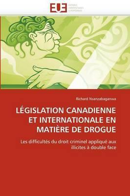Legislation Canadienne Et Internationale En Matiere de Drogue