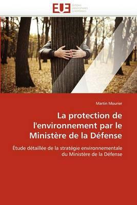 La Protection de L''Environnement Par Le Ministere de La Defense