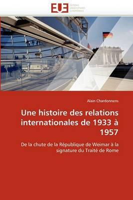 Une Histoire Des Relations Internationales de 1933 a 1957