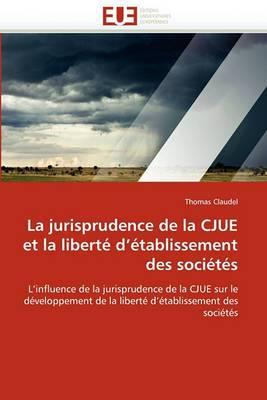 La Jurisprudence de La Cjue Et La Liberte D Etablissement Des Societes