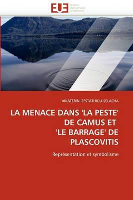 La Menace Dans ''La Peste'' de Camus Et ''Le Barrage'' de Plascovitis