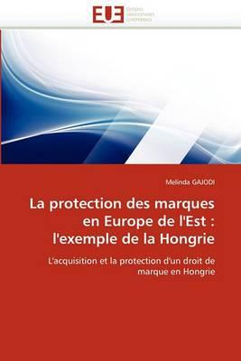 La Protection Des Marques En Europe de L''Est: L''Exemple de la Hongrie