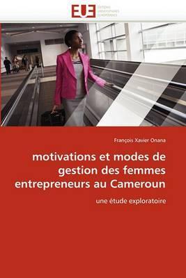 Motivations Et Modes de Gestion Des Femmes Entrepreneurs Au Cameroun