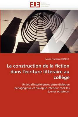 La Construction de la Fiction Dans L''Ecriture Litteraire Au College