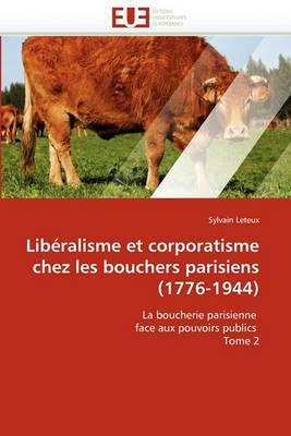 Liberalisme Et Corporatisme Chez Les Bouchers Parisiens (1776-1944)