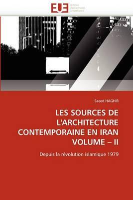 Les Sources de L'Architecture Contemporaine En Iran Volume II