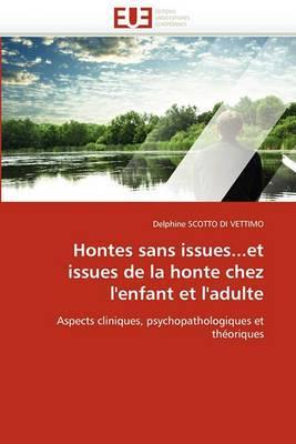 Hontes Sans Issues...Et Issues de La Honte Chez L'Enfant Et L'Adulte
