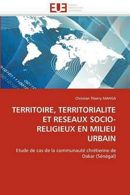 Territoire, Territorialite Et Reseaux Socio-Religieux En Milieu Urbain