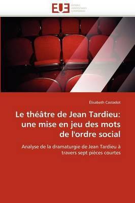Le Theatre de Jean Tardieu: Une Mise En Jeu Des Mots de L''Ordre Social
