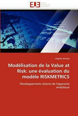 Modelisation de La Value at Risk: Une Evaluation Du Modele Riskmetrics