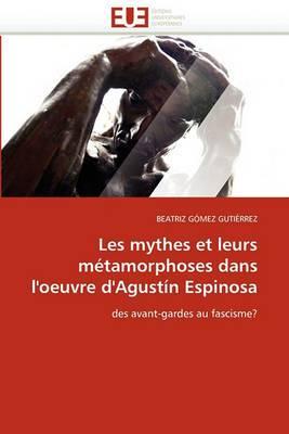 Les Mythes Et Leurs Metamorphoses Dans L''Oeuvre D''Agustin Espinosa