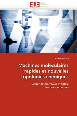 Machines Moleculaires Rapides Et Nouvelles Topologies Chimiques